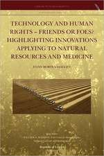 Technology and Human Rights - Friends or Foes? Highlighting Innovations Applying to Natural Resources and Medicine