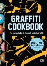 Graffiti Cookbook: A Guide to Techniques and Materials