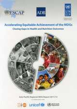 Asia-Pacific Mdg Report 2011-2012:  Accelerating Equitable Achievement of the Mdgs - Closing Gaps in Health and Nutrition Outcomes