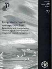 Integrated Costal Management Law:  Establishing and Strengthening National Legal Frameworks for Integrated Coastal Management