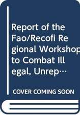 Report of the Fao/Recofi Regional Workshop to Combat Illegal, Unreported and Unregulated Fishing:  Muscat, Oman, 30 March-2 April 2009