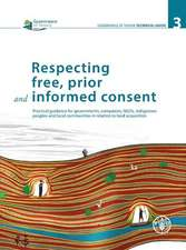 Respecting Free, Prior and Informed Consent:  Practical Guidance for Governments, Companies, NGOs, Indigenous Peoples and Local Communities in Relation