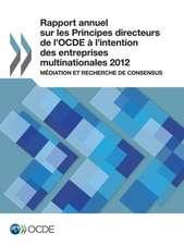 Rapport Annuel Sur Les Principes Directeurs de L'Ocde A L'Intention Des Entreprises Multinationales 2012:  Mediation Et Recherche de Consensus