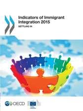 Indicators of Immigrant Integration 2015:  Settling in