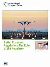 Itf Round Tables Better Economic Regulation:  The Role of the Regulator