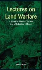 """Lectures on Land Warfare - A Tactical Manual for the Use of Infantry Officers """