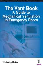The Vent Book: A Guide to Mechanical Ventilation in Emergency Room