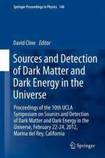 Sources and Detection of Dark Matter and Dark Energy in the Universe: Proceedings of the 10th UCLA Symposium on Sources and Detection of Dark Matter and Dark Energy in the Universe, February 22-24, 2012, Marina del Rey, California