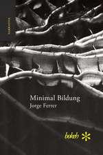 Minimal Bildung. Veintinueve escenas para una novela sobre la inercia y el olvido