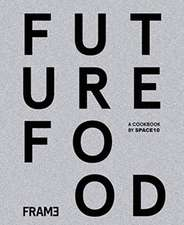 Future Food Today: Cookbook by SPACE10