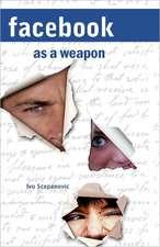Facebook as a Weapon