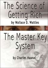 The Science of Getting Rich by Wallace D. Wattles and the Master Key System by Charles F. Haanel:  The Original Version, Restored and Revised