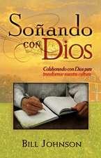 Sonando Con Dios:  Colaborando Con Dios Para Transformar Nuestra Cultura = Dreaming with God