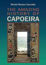 Unknown Capoeira: Volume II: A History of the Brazilian Martial Art