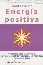 Energia Positiva:  10 Recetas Para Transformar La Fatiga, El Estres y El Miedo, En Vitalidad, Fortaleza y Amor