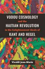 Vodou Cosmology and the Haitian Revolution in the Enlightenment Ideals of Kant and Hegel