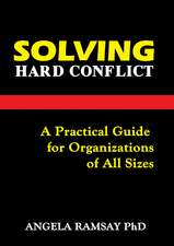 Solving Hard Conflict: A Practical Guide for Organizations of All Sizes