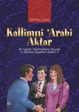 Kallimni 'Arabi Aktar:  An Upper Intermediate Course in Spoken Egyptian Arabic 3 [With CD]
