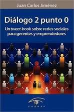 Dialogo 2 Punto 0:  Un Tweet-Book Sobre Redes Sociales Para Gerentes y Emprendedores