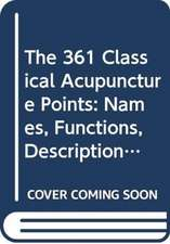 361 Classical Acupuncture Points, The: Names, Functions, Descriptions and Locations