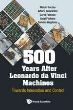 500 Years After Leonardo Da Vinci Machines: Towards Innovation and Control