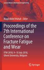 Proceedings of the 7th International Conference on Fracture Fatigue and Wear: FFW 2018, 9-10 July 2018, Ghent University, Belgium
