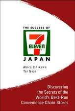 Success of 7-Eleven Japan, The:  Discovering the Secrets of the World's Best-Run Convenience Chain Stores