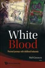 White Blood:  Personal Journeys with Childhood Leukaemia