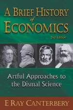 Brief History of Economics, A:  Artful Approaches to the Dismal Science (2nd Edition)