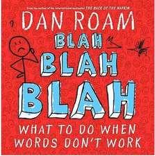 Roam, D: Blah Blah Blah: What To Do When Words Don't Work