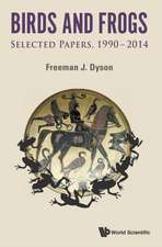 Birds and Frogs:  Selected Papers of Freeman Dyson, 1990-2014