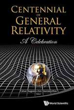 Centennial of General Relativity:  A Celebration