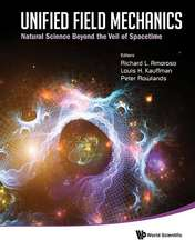 Unified Field Mechanics:  Natural Science Beyond the Veil of Spacetime - Proceedings of the IX Symposium Honoring Noted French Mathematical Physicist J