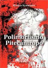 Polimorfismo Pitecantropo:  Narraciones de Un Loco Locuaz