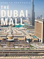 Sand to Spectacle the Dubai Mall Boxed: DP Architects