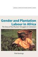 Gender and Plantation Labour in Africa. the Story of Tea Pluckers' Struggles in Cameroon:  Entre Beaute Et Blessures