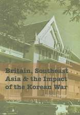 """Britain Southeast Asia and the Impact of the Korean War: """""""""""