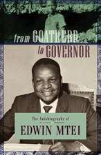 From Goatherd to Governor. the Autobiography of Edwin Mtei:  Volume 4